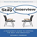The Stay Interview: A Manager's Guide to Keeping the Best and Brightest | Richard P. Finnegan