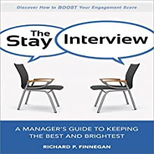 The Stay Interview: A Manager's Guide to Keeping the Best and Brightest (       UNABRIDGED) by Richard P. Finnegan Narrated by Tim Andres Pabon
