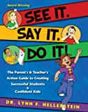 See It. Say It. Do It! The Parents & Teachers Action Guide to Creating Successful Students & Confident Kids