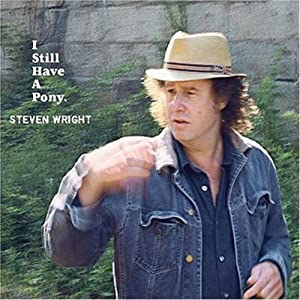 I Still Have A Pony | [Steven Wright]