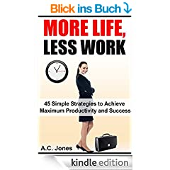 More Life, Less Work: 45 Simple Strategies to Achieve Maximum Productivity and Success (English Edition)