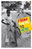 From There to Here: 16 True Tales of Immigration to Britain