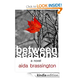 Free Kindle Book: Between Seasons, by Aida Brassington. Publisher: Green Needle Press (October 30, 2011)