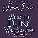 While the Duke Was Sleeping: The Rogue Files Audiobook by Sophie Jordan Narrated by Carmen Rose