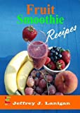 img - for Fruit Smoothie Recipes: Who Knew Being Healthy Could Taste So Sweet? book / textbook / text book