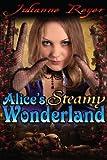 Alice's Steamy Wonderland (An Erotic Fairy Tale)