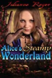 Alices Steamy Wonderland (An Erotic Fairy Tale)