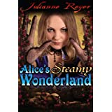 Alice's Steamy Wonderland (An Erotic Fairy Tale)by Julianne Reyer