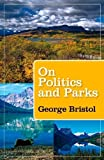 img - for On Politics and Parks (Kathie and Ed Cox Jr. Books on Conservation Leadership, sponsored by The Meadows) 1St Edition by Bristol, George Lambert (2012) Hardcover book / textbook / text book