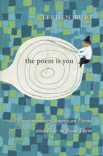 The Poem Is You: 60 Contemporary American Poems and How to Read Them