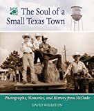 img - for The Soul of a Small Texas Town: The Photographs, Memories, and History from McDade, Texas book / textbook / text book