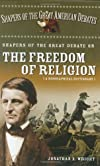 Shapers of the Great Debate on the Freedom of Religion: A Biographical Dictionary (Shapers of the Great American Debates)