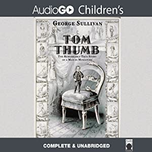 Tom Thumb: The Remarkable True Story of a Man in Miniature | [George Sullivan]