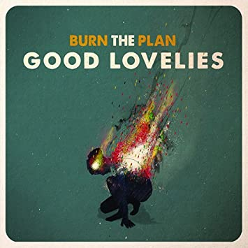 Good Lovelies � Burn the Plan
