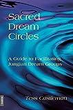 Sacred Dream Circles: A Guide to Facilitating Jungian Dream Groups: A Guide to Facilitating Jungian Dream Groups