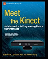 Meet the Kinect: An Introduction to Programming Natural User Interfaces