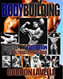 Bodybuilding: Tracing the Evolution of the Ultimate Physique