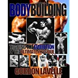 Bodybuilding: Tracing the Evolution of the Ultimate Physiqueby Gordon Lavelle