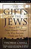 The Gifts of the Jews: How a Tribe of Desert Nomads Changed the Way Everyone Thinks and Feels (Hinges of History) Thomas Cahill