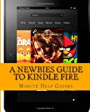 A Newbies Guide to Kindle Fire: Kindle Fire HD 8.9, Kindle for Dummies, Kindle Fire HD Tricks, Kindle Help, Kindle HD