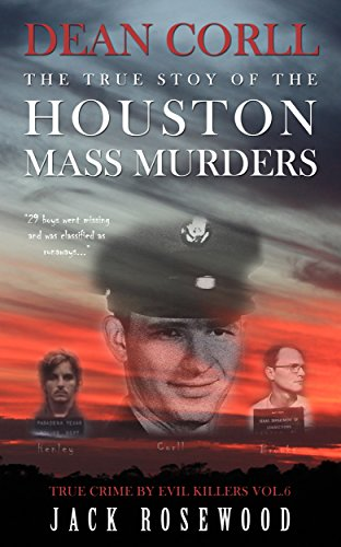 Dean Corll: The True Story Of The Houston Mass Murders by Jack Rosewood ebook deal
