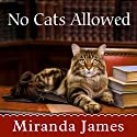 No Cats Allowed: Cat in the Stacks Mystery Series, Book 7 Audiobook by Miranda James Narrated by Erin Bennett
