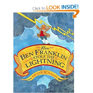 How Ben Franklin Stole the Lightning Rosalyn Schanzer