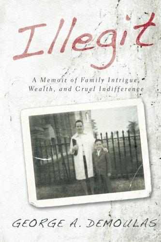 Illegit: A Memoir of Family Intrigue,  Wealth, and Cruel Indifference