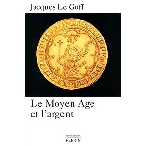 Le Moyen Age et l'argent : Essai d'anthropologie historique