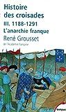 Histoire des croisades et du royaume franc de Jérusalem : Tome 3, 1188-1291 L'anarchie franque (Tempus)