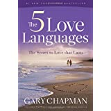 The 5 Love Languages: The Secret to Love That Lasts ~ Gary D Chapman