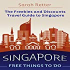 Singapore: Free Things to Do: The Freebies and Discounts Travel Guide to Singapore Hörbuch von Sarah Retter Gesprochen von: Jeff Werden