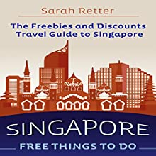 Singapore: Free Things to Do: The Freebies and Discounts Travel Guide to Singapore Audiobook by Sarah Retter Narrated by Jeff Werden