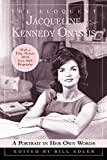 img - for The Eloquent Jacqueline Kennedy Onassis: A Portrait in Her Own Words (With a One-Hour DVD Insert from A&E Biography) book / textbook / text book