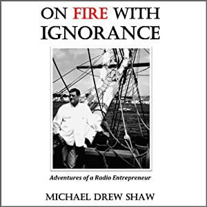 On Fire with Ignorance: The Adventures of a Radio Entrepreneur | [Michael Drew Shaw]