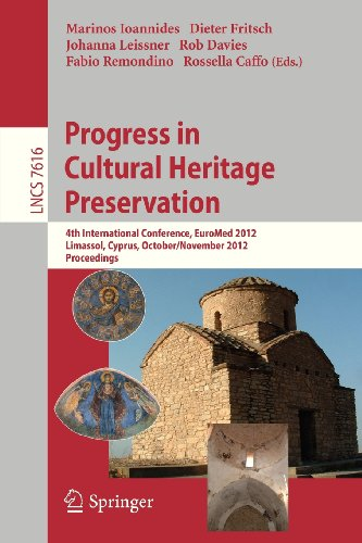 Progress in Cultural Heritage Preservation: 4th International Conference, EuroMed 2012, Lemessos, Cyprus, October 29 - November 3, 2012, Proceedings. Applications, incl. Internet/Web, and HCI)