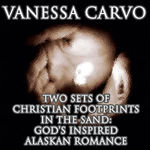 Two Sets of Christian Footprints in the Sand: God's Inspired Alaskan Love (Western Frontier Romance) | [Vanessa Carvo]