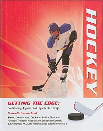 Hockey (Getting the Edge: Conditioning, Injuries, and Legal & Illicit Drugs)