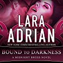 Bound to Darkness: Midnight Breed Series #13 Audiobook by Lara Adrian Narrated by Hillary Huber
