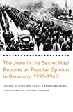 img - for The Jews in the Secret Nazi Reports on Popular Opinion in Germany, 1933-1945 book / textbook / text book