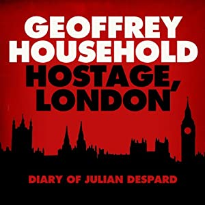 Hostage: London - The Diary of Julian Despard | [Geoffrey Household]
