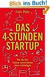 Das 4-Stunden-Startup: Wie Sie Ihre T...