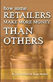 How some retailers make more money than others: Inexpensive, easy-to-implement ways to growing your stores performance