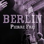 Berlin: A Novel | Pierre Frei