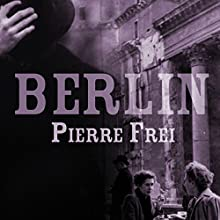 Berlin: A Novel (       UNABRIDGED) by Pierre Frei Narrated by Alex Wyndham