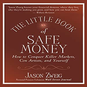 The Little Book of Safe Money: How to Conquer Killer Markets, Con Artists, and Yourself (Little Books. Big Profits) | [Jason Zweig]