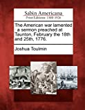 The American war lamented: a sermon preached at Taunton, February the 18th and 25th, 1776.