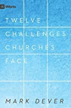 12 Challenges Churches Face by Dever, Mark…