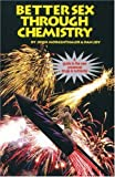 img - for Better Sex Through Chemistry : A Guide to the New Prosexual Drugs and Nutrients. book / textbook / text book