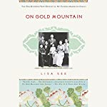 On Gold Mountain: The One-Hundred-Year Odyssey of My Chinese-American Family | Lisa See